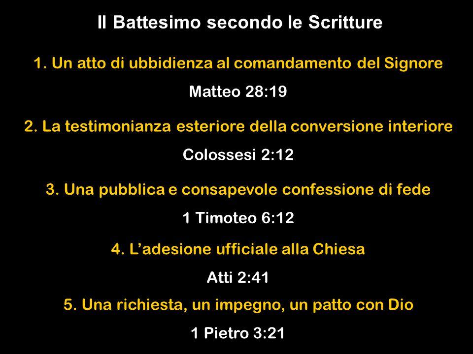 Il Battesimo secondo le Scritture 1. Un atto di ubbidienza al comandamento del Signore Matteo 28:19 3. Una pubblica e consapevole confessione di fede
