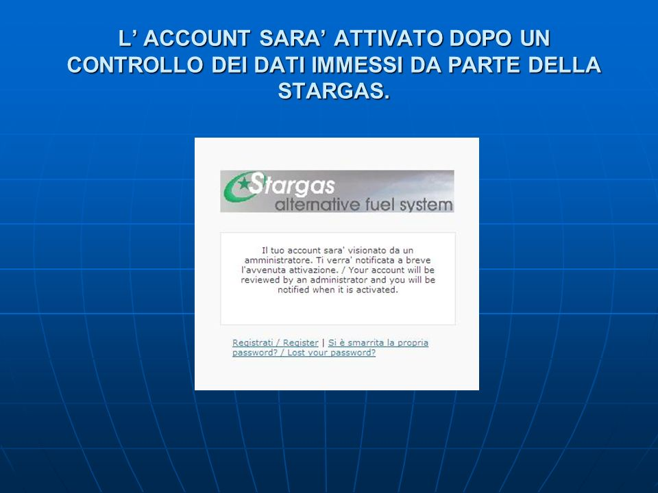 La registrazione sarà immediatamente confermata, con linvio automatico di una e-mail contenente username e password.