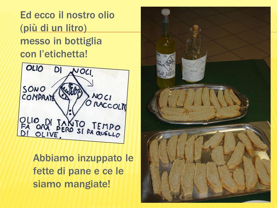 Ed ecco il nostro olio (più di un litro) messo in bottiglia con letichetta! Abbiamo inzuppato le fette di pane e ce le siamo mangiate!