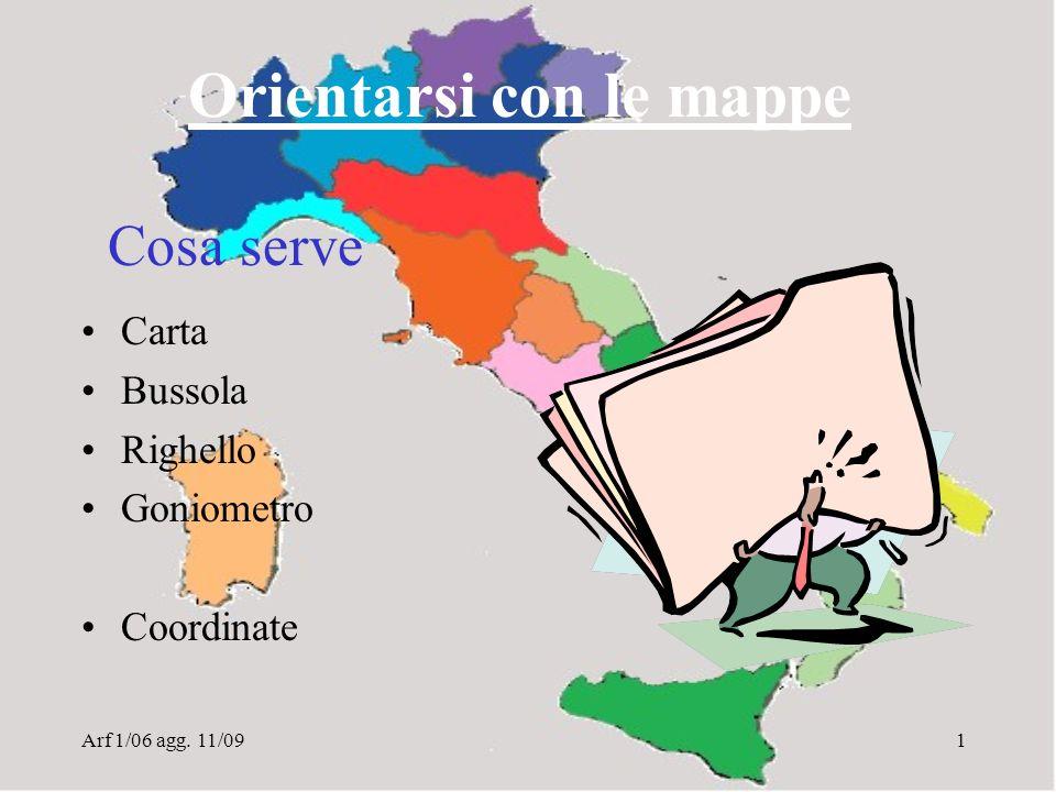 Arf 1/06 agg. 11/091 Orientarsi con le mappe Carta Bussola Righello Goniometro Coordinate Cosa serve