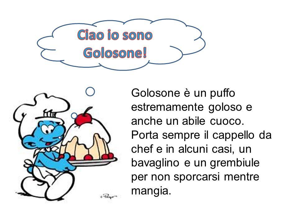Golosone è un puffo estremamente goloso e anche un abile cuoco. Porta sempre il cappello da chef e in alcuni casi, un bavaglino e un grembiule per non