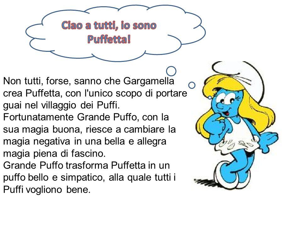 Non tutti, forse, sanno che Gargamella crea Puffetta, con l'unico scopo di portare guai nel villaggio dei Puffi. Fortunatamente Grande Puffo, con la s