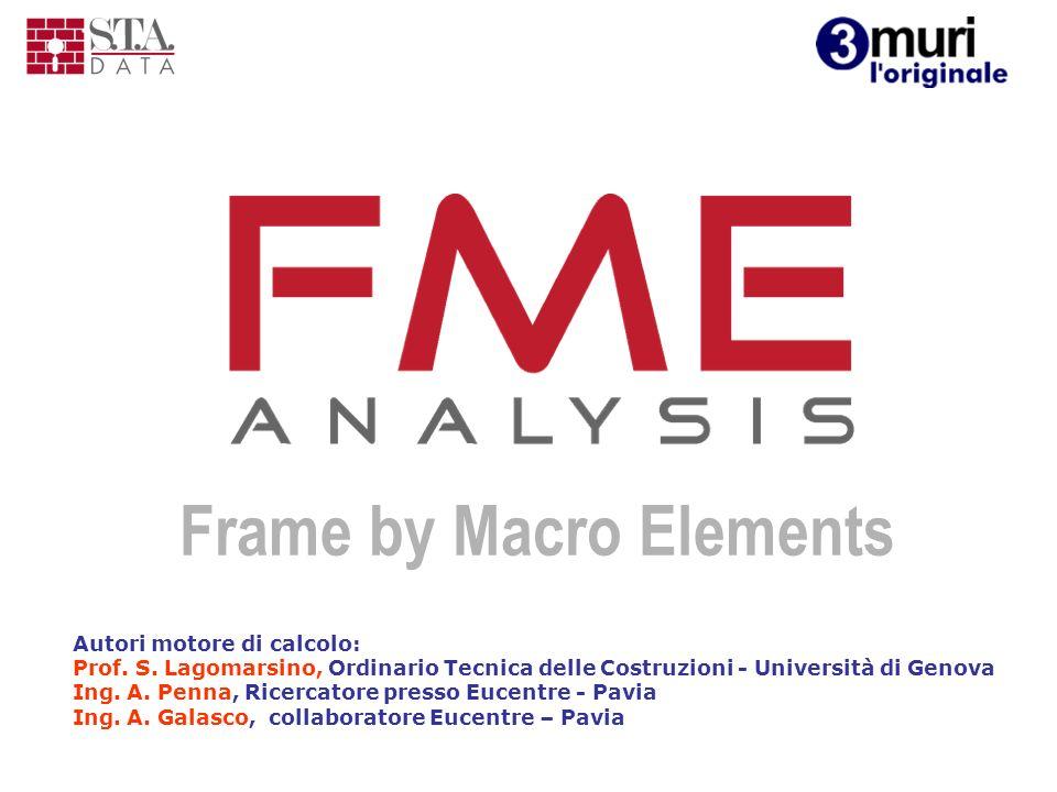 Frame by Macro Elements Autori motore di calcolo: Prof. S. Lagomarsino, Ordinario Tecnica delle Costruzioni - Università di Genova Ing. A. Penna, Rice