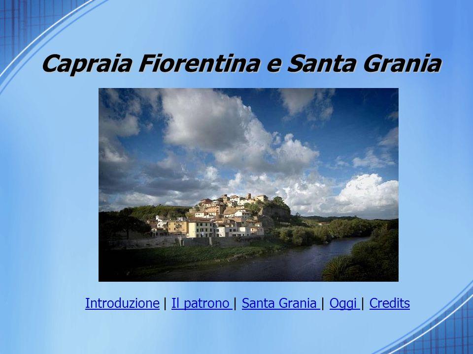 Capraia Fiorentina e Santa Grania IntroduzioneIntroduzione | Il patrono | Santa Grania | Oggi | CreditsIl patrono Santa Grania Oggi Credits