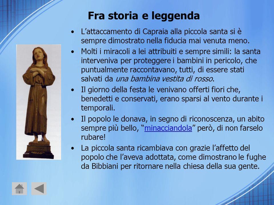 Fra storia e leggenda Lattaccamento di Capraia alla piccola santa si è sempre dimostrato nella fiducia mai venuta meno. Molti i miracoli a lei attribu