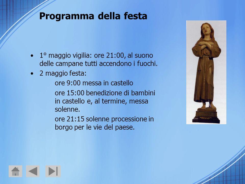 Programma della festa 1° maggio vigilia: ore 21:00, al suono delle campane tutti accendono i fuochi. 2 maggio festa: ore 9:00 messa in castello ore 15
