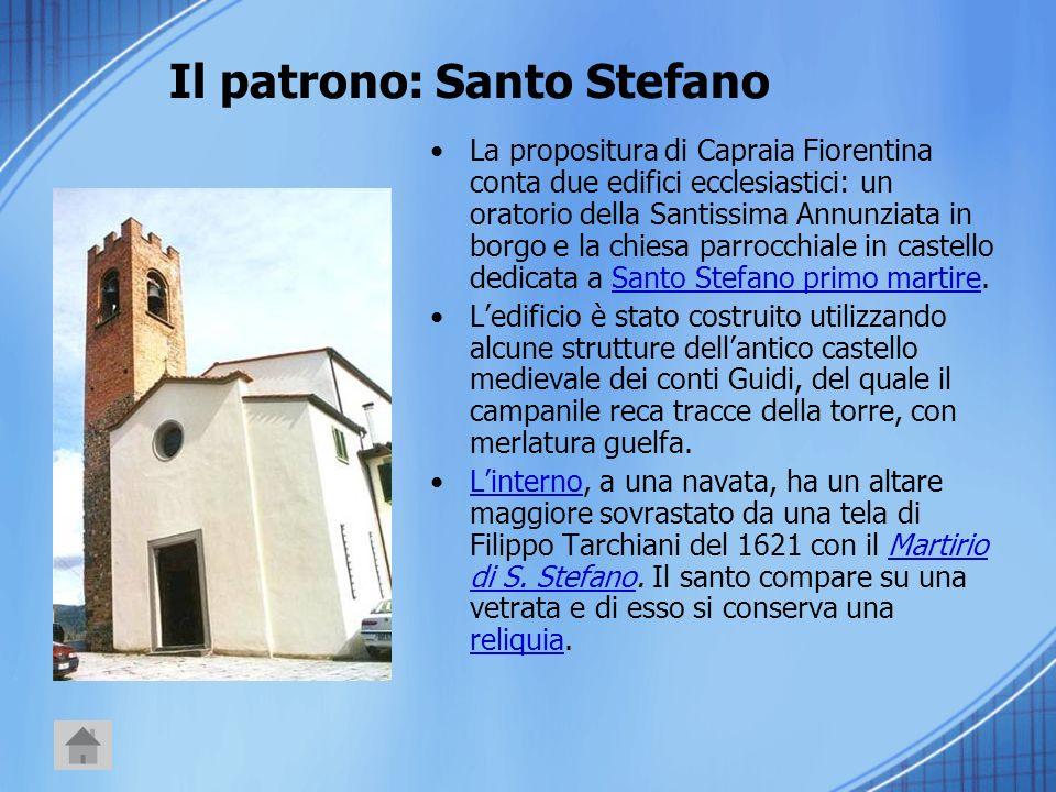 Il patrono: Santo Stefano La propositura di Capraia Fiorentina conta due edifici ecclesiastici: un oratorio della Santissima Annunziata in borgo e la