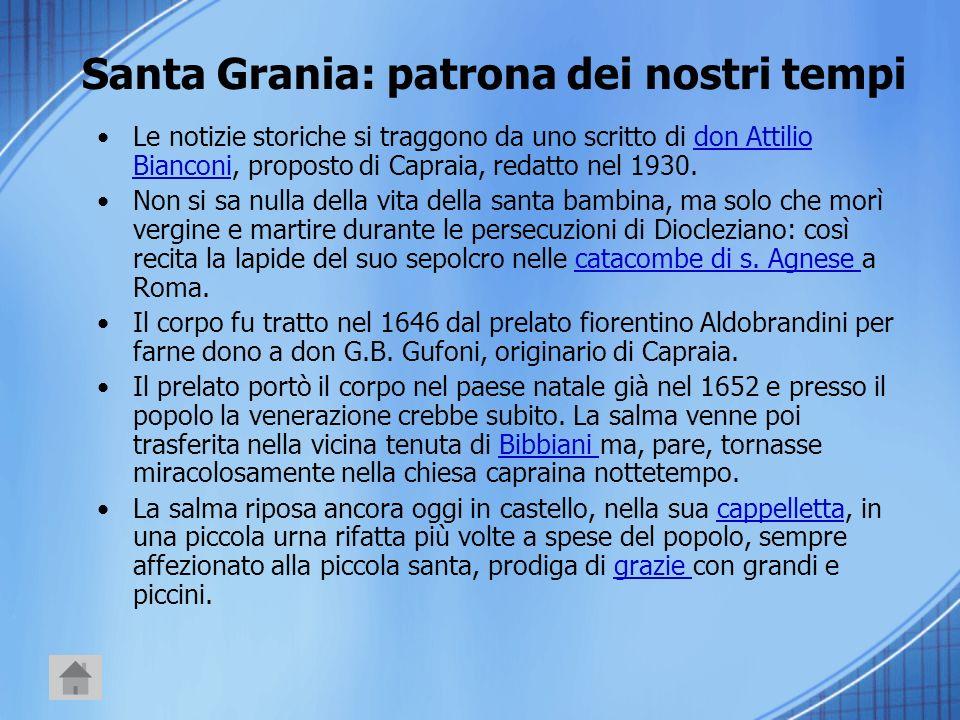 Santa Grania: patrona dei nostri tempi Le notizie storiche si traggono da uno scritto di don Attilio Bianconi, proposto di Capraia, redatto nel 1930.d