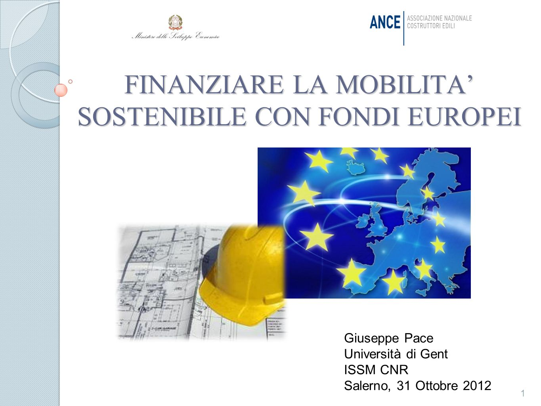 FINANZIARE LA MOBILITA SOSTENIBILE CON FONDI EUROPEI 1 Giuseppe Pace Università di Gent ISSM CNR Salerno, 31 Ottobre 2012