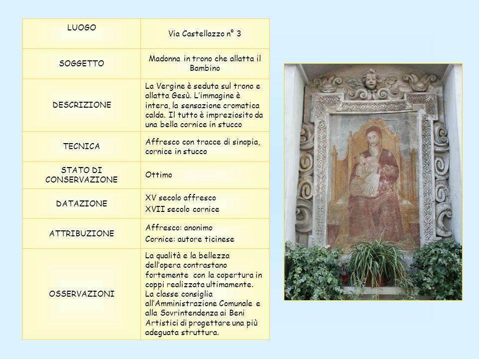 LUOGO Via Castellazzo n° 3 SOGGETTO Madonna in trono che allatta il Bambino DESCRIZIONE La Vergine è seduta sul trono e allatta Gesù. Limmagine è inte