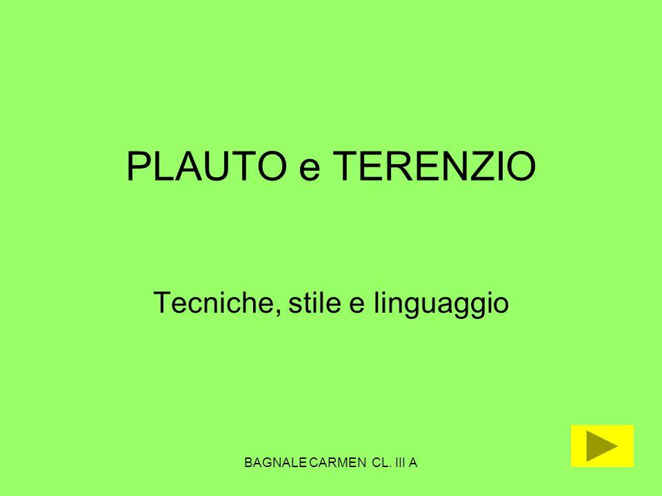 BAGNALE CARMEN CL. III A PLAUTO e TERENZIO Tecniche, stile e linguaggio