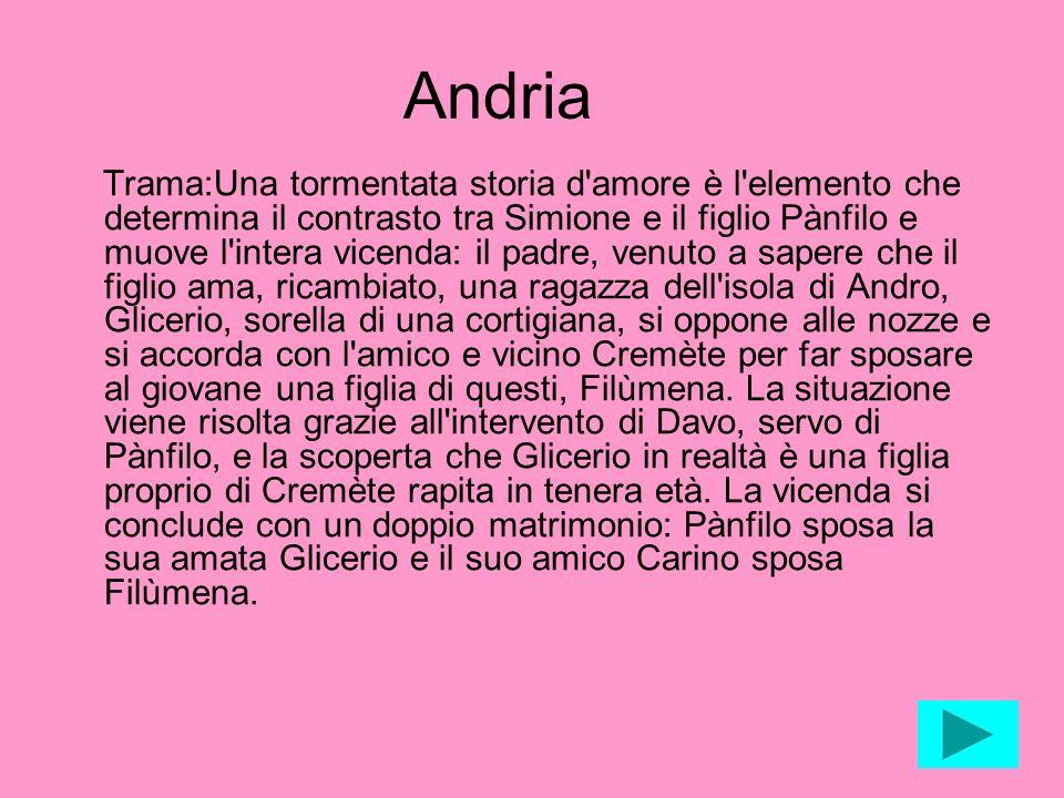 Andria Trama:Una tormentata storia d'amore è l'elemento che determina il contrasto tra Simione e il figlio Pànfilo e muove l'intera vicenda: il padre,