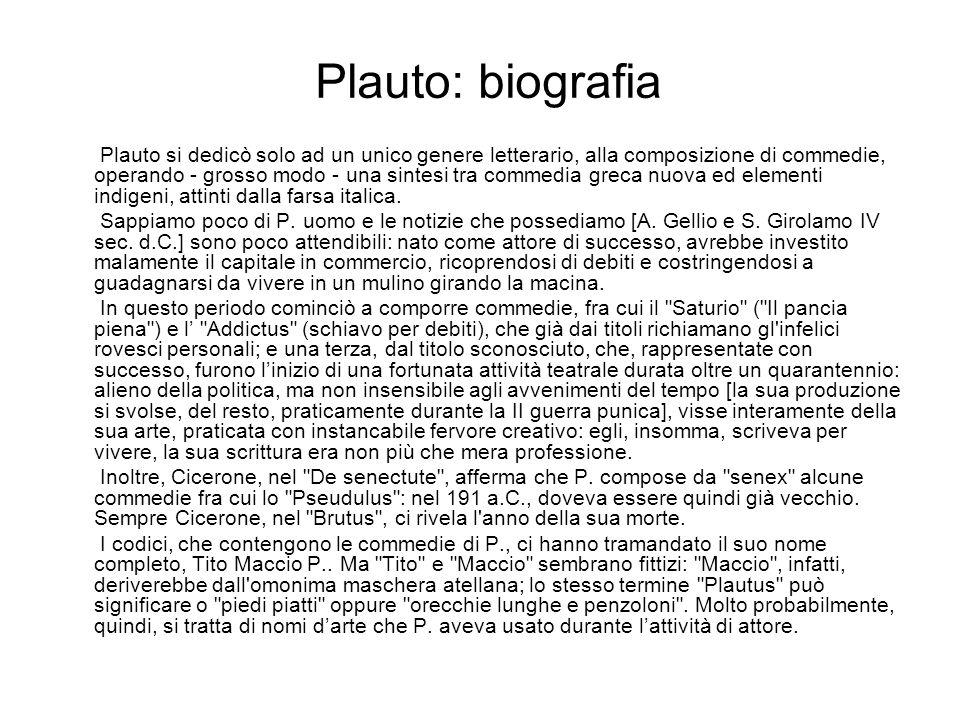 Plauto: biografia Plauto si dedicò solo ad un unico genere letterario, alla composizione di commedie, operando - grosso modo - una sintesi tra commedi