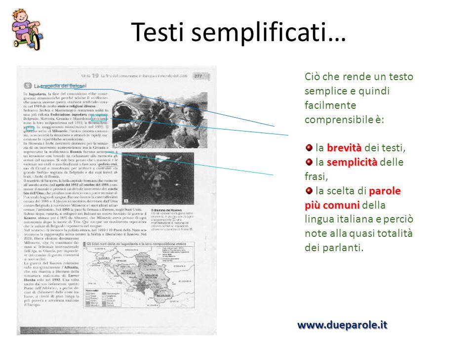 Testi semplificati… Ciò che rende un testo semplice e quindi facilmente comprensibile è: brevità la brevità dei testi, semplicità la semplicità delle