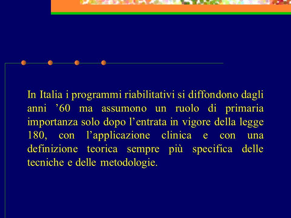 In Italia i programmi riabilitativi si diffondono dagli anni 60 ma assumono un ruolo di primaria importanza solo dopo lentrata in vigore della legge 1