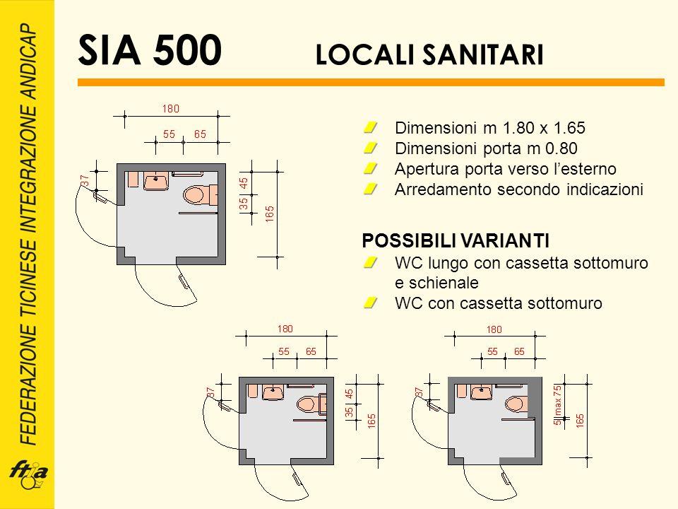 SIA 500 LOCALI SANITARI Dimensioni m 1.80 x 1.65 Dimensioni porta m 0.80 Apertura porta verso lesterno Arredamento secondo indicazioni POSSIBILI VARIA