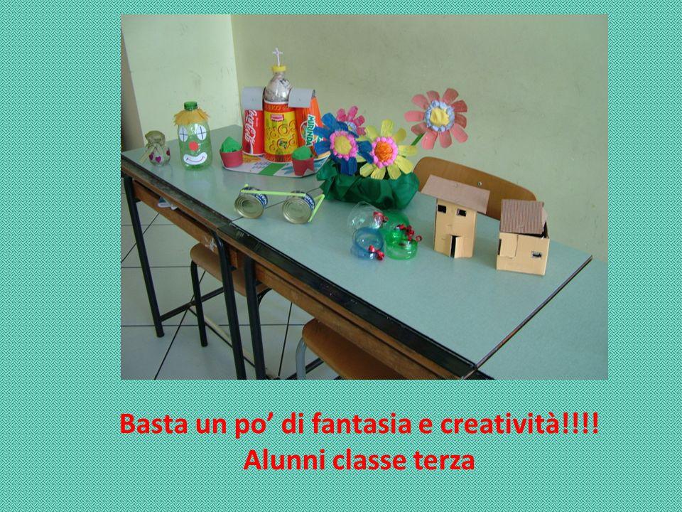 Basta un po di fantasia e creatività!!!! Alunni classe terza