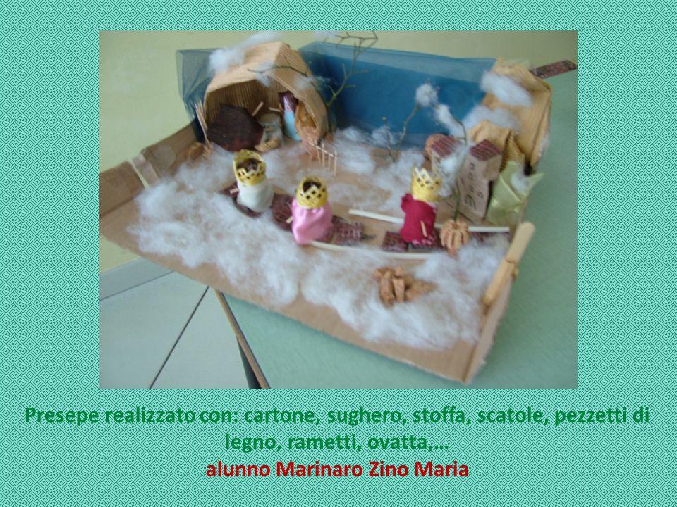 Presepe realizzato con: cartone, sughero, stoffa, scatole, pezzetti di legno, rametti, ovatta,… alunno Marinaro Zino Maria