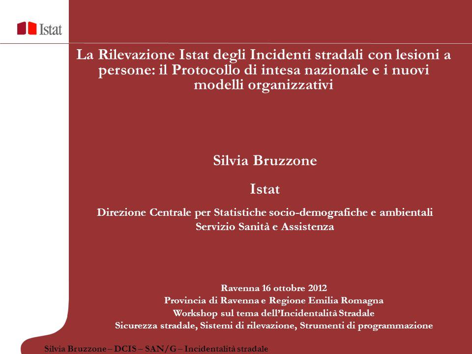 Silvia Bruzzone – DCIS – SAN/G – Incidentalità stradale Ravenna 16 ottobre 2012 Provincia di Ravenna e Regione Emilia Romagna Workshop sul tema dellIn