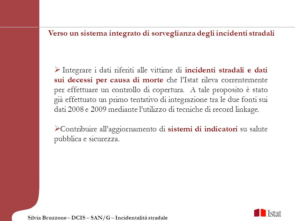 Silvia Bruzzone – DCIS – SAN/G – Incidentalità stradale Integrare i dati riferiti alle vittime di incidenti stradali e dati sui decessi per causa di m