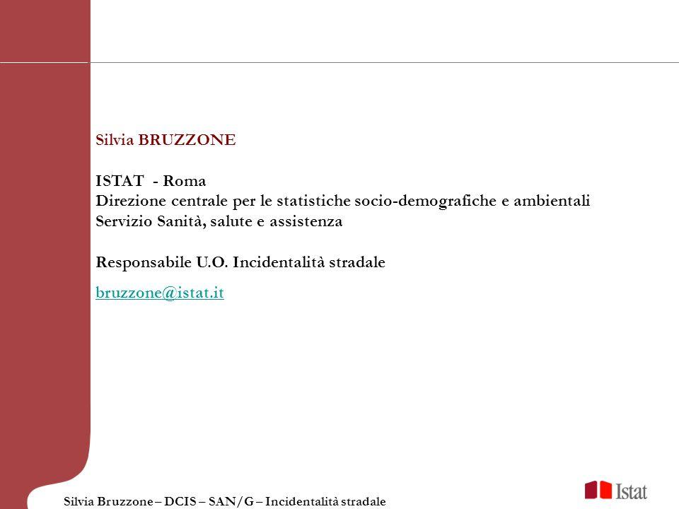 Silvia Bruzzone – DCIS – SAN/G – Incidentalità stradale Silvia BRUZZONE ISTAT - Roma Direzione centrale per le statistiche socio-demografiche e ambien
