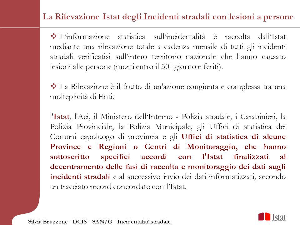 Silvia Bruzzone – DCIS – SAN/G – Incidentalità stradale I flussi dei dati: - Decentramento presso Regioni aderenti al Protocollo di intesa o Province in convenzione.