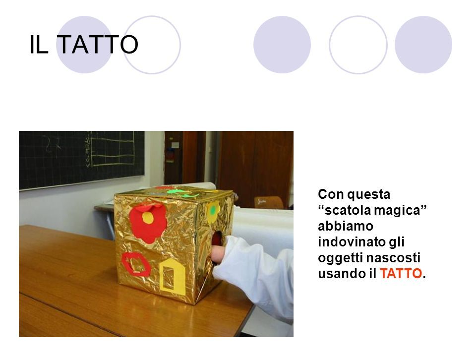 IL TATTO Con questa scatola magica abbiamo indovinato gli oggetti nascosti usando il TATTO.