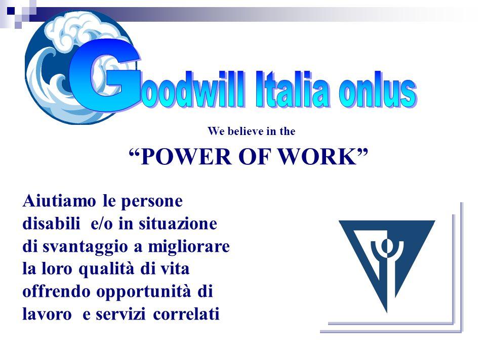 Goodwill Italia onlus22 Cosa abbiamo realizzato Power of work Awards 2005 Nel 2005 è stata realizzata la prima edizione del Power of Work Award La Goodwill Italia,al fine di richiamare lattenzione delle aziende italiane sulle opportunità che linserimento lavorativo dei disabili offre alle aziende, ha organizzato la 1° edizione italiana del POWER OF WORK AWARD.