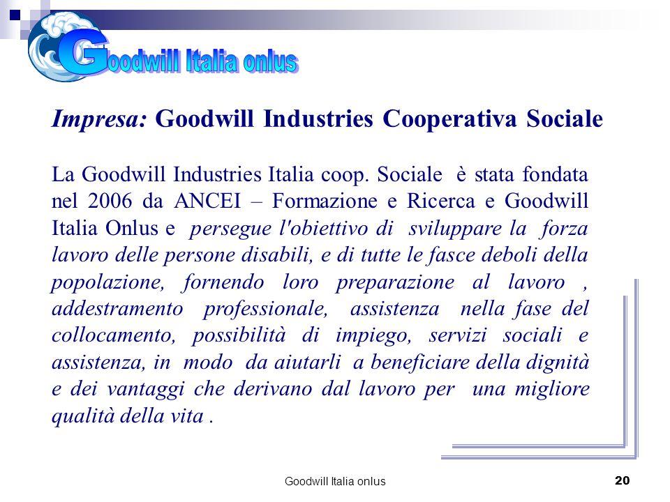 Goodwill Italia onlus20 Impresa: Goodwill Industries Cooperativa Sociale La Goodwill Industries Italia coop. Sociale è stata fondata nel 2006 da ANCEI