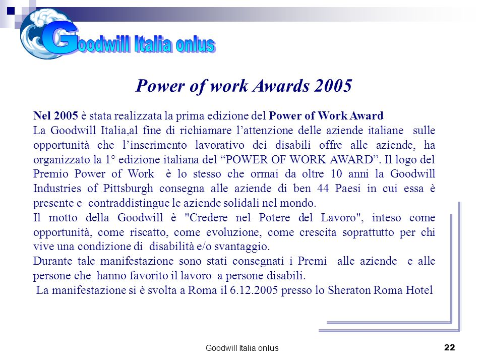 Goodwill Italia onlus22 Cosa abbiamo realizzato Power of work Awards 2005 Nel 2005 è stata realizzata la prima edizione del Power of Work Award La Goo