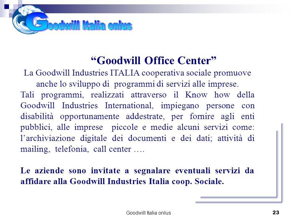 Goodwill Italia onlus23 Progetti per il futuro Goodwill Office Center La Goodwill Industries ITALIA cooperativa sociale promuove anche lo sviluppo di