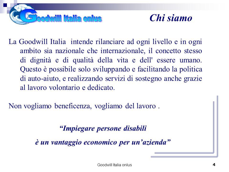 Goodwill Italia onlus5 La Goodwill Italia - ha come funzione primaria loccupazione, la formazione e la riabilitazione dei disabili e di altre persone con bisogni speciali, funzione che esplica attraverso servizi di supporto.