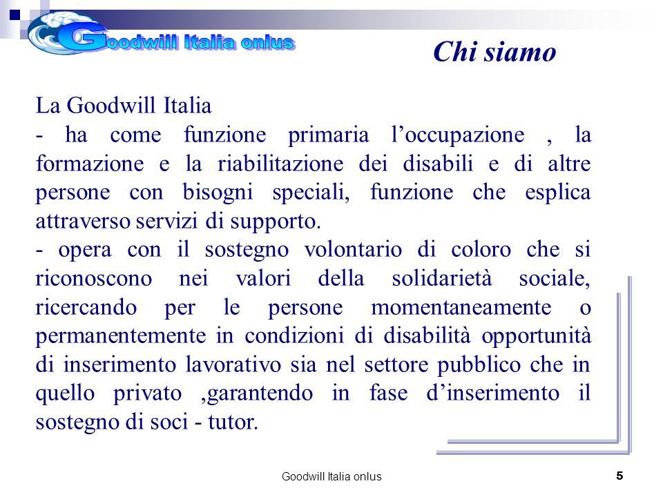 Goodwill Italia onlus5 La Goodwill Italia - ha come funzione primaria loccupazione, la formazione e la riabilitazione dei disabili e di altre persone