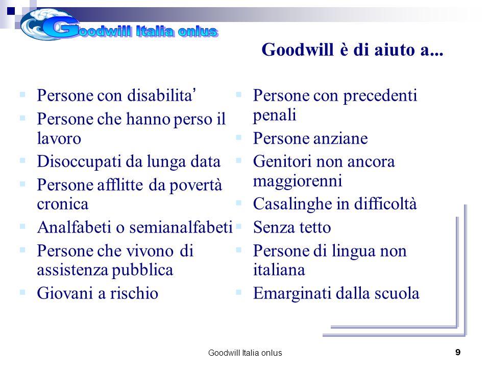 Goodwill Italia onlus9 Persone con disabilita Persone che hanno perso il lavoro Disoccupati da lunga data Persone afflitte da povertà cronica Analfabe