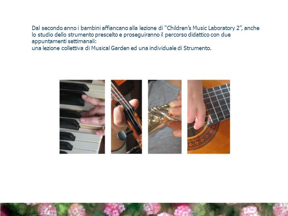 Dal secondo anno i bambini affiancano alla lezione di Childrens Music Laboratory 2, anche lo studio dello strumento prescelto e proseguiranno il percorso didattico con due appuntamenti settimanali: una lezione collettiva di Musical Garden ed una individuale di Strumento.