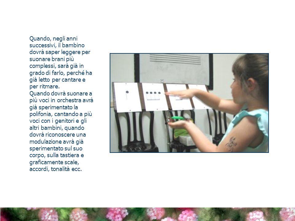 Quando, negli anni successivi, il bambino dovrà saper leggere per suonare brani più complessi, sarà già in grado di farlo, perché ha già letto per can
