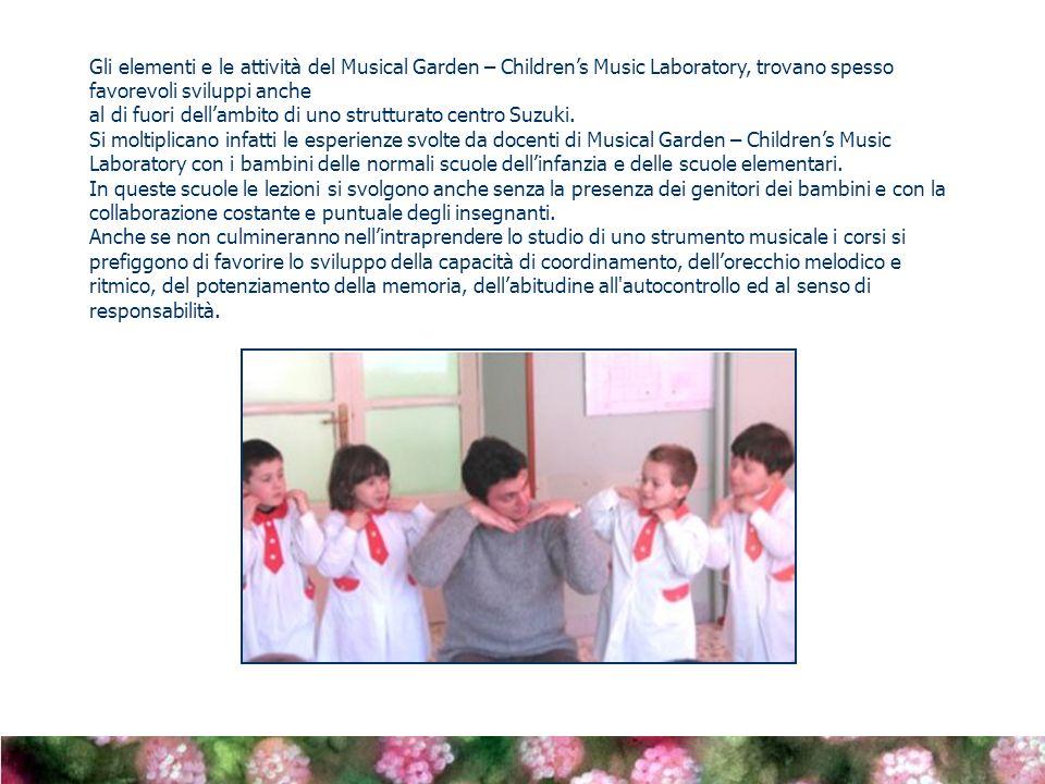 Gli elementi e le attività del Musical Garden – Childrens Music Laboratory, trovano spesso favorevoli sviluppi anche al di fuori dellambito di uno strutturato centro Suzuki.