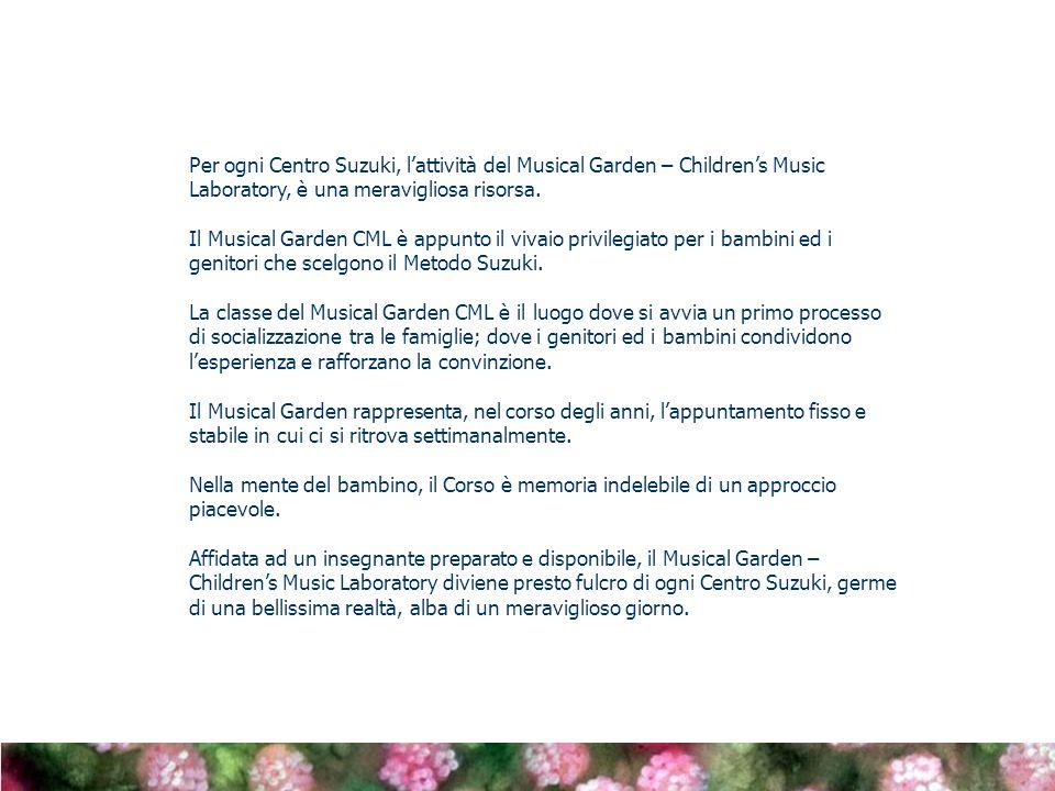 Per ogni Centro Suzuki, lattività del Musical Garden – Childrens Music Laboratory, è una meravigliosa risorsa. Il Musical Garden CML è appunto il viva