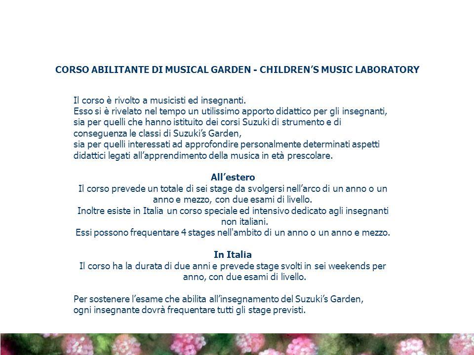 CORSO ABILITANTE DI MUSICAL GARDEN - CHILDRENS MUSIC LABORATORY Il corso è rivolto a musicisti ed insegnanti. Esso si è rivelato nel tempo un utilissi