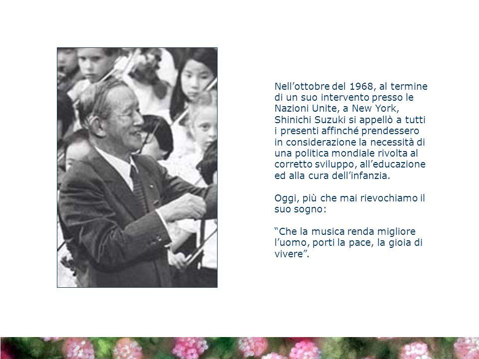 Nellottobre del 1968, al termine di un suo intervento presso le Nazioni Unite, a New York, Shinichi Suzuki si appellò a tutti i presenti affinché prendessero in considerazione la necessità di una politica mondiale rivolta al corretto sviluppo, alleducazione ed alla cura dellinfanzia.
