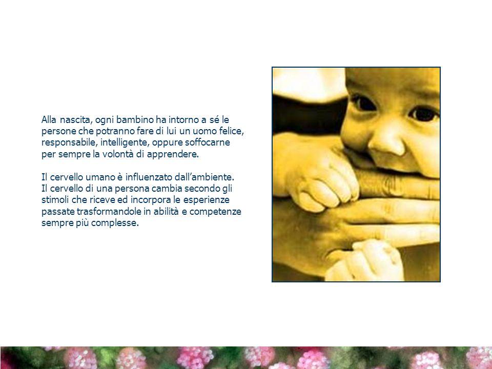 Alla nascita, ogni bambino ha intorno a sé le persone che potranno fare di lui un uomo felice, responsabile, intelligente, oppure soffocarne per sempr