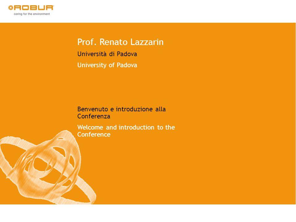 Prof. Renato Lazzarin Università di Padova University of Padova Benvenuto e introduzione alla Conferenza Welcome and introduction to the Conference