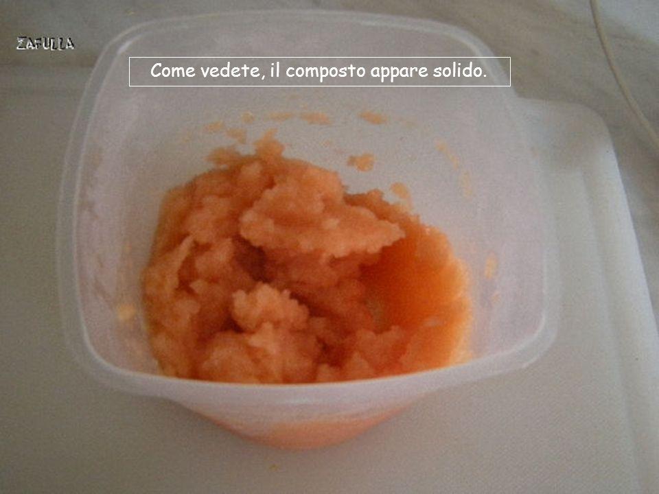 Come vedete, il composto appare solido.