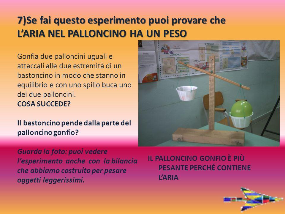 7)Se fai questo esperimento puoi provare che LARIA NEL PALLONCINO HA UN PESO Gonfia due palloncini uguali e attaccali alle due estremità di un bastonc