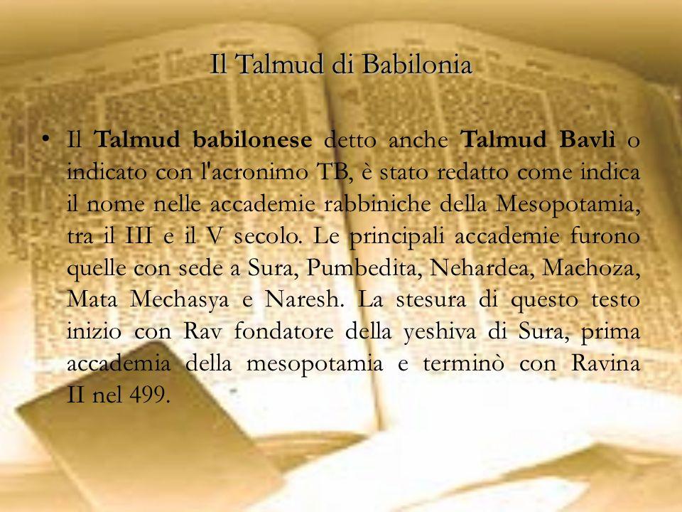 Il Talmud di Babilonia Il Talmud babilonese detto anche Talmud Bavlì o indicato con l'acronimo TB, è stato redatto come indica il nome nelle accademie
