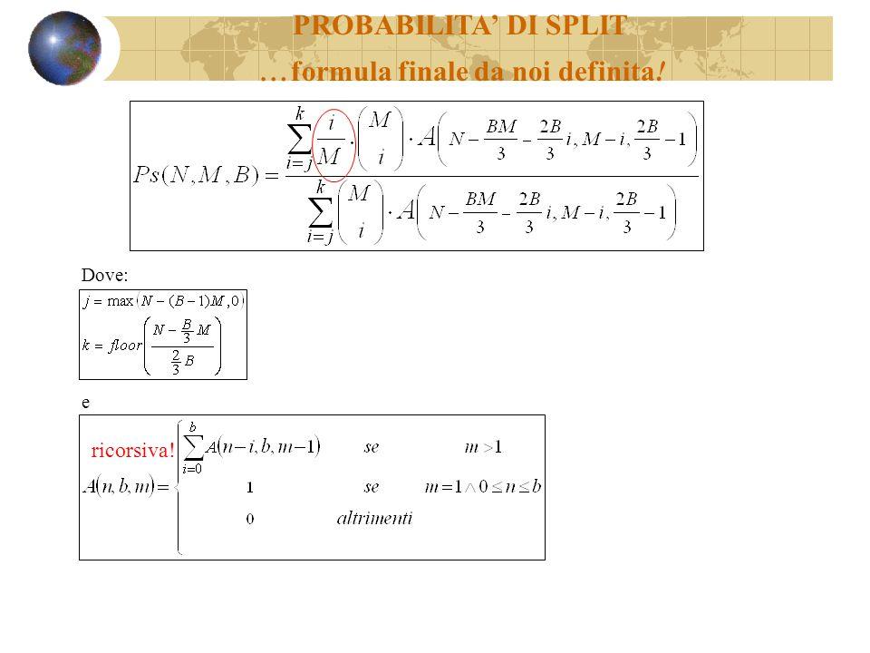 Dove: e PROBABILITA DI SPLIT … formula finale da noi definita! ricorsiva!