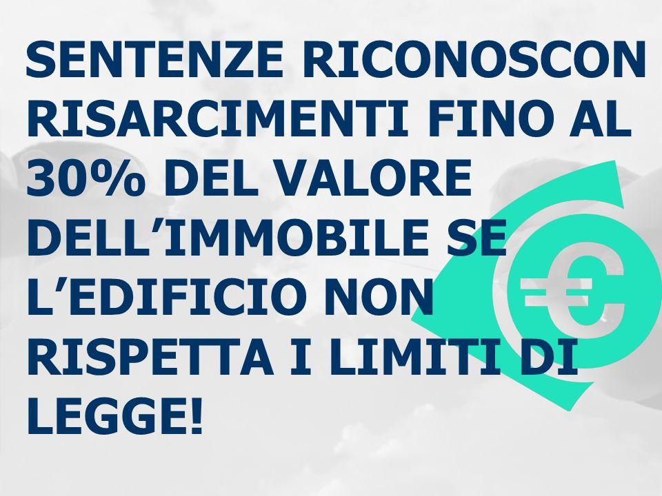 SENTENZE RICONOSCON RISARCIMENTI FINO AL 30% DEL VALORE DELLIMMOBILE SE LEDIFICIO NON RISPETTA I LIMITI DI LEGGE!