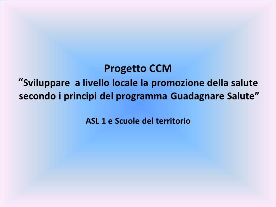 Progetto CCM Sviluppare a livello locale la promozione della salute secondo i principi del programma Guadagnare Salute ASL 1 e Scuole del territorio