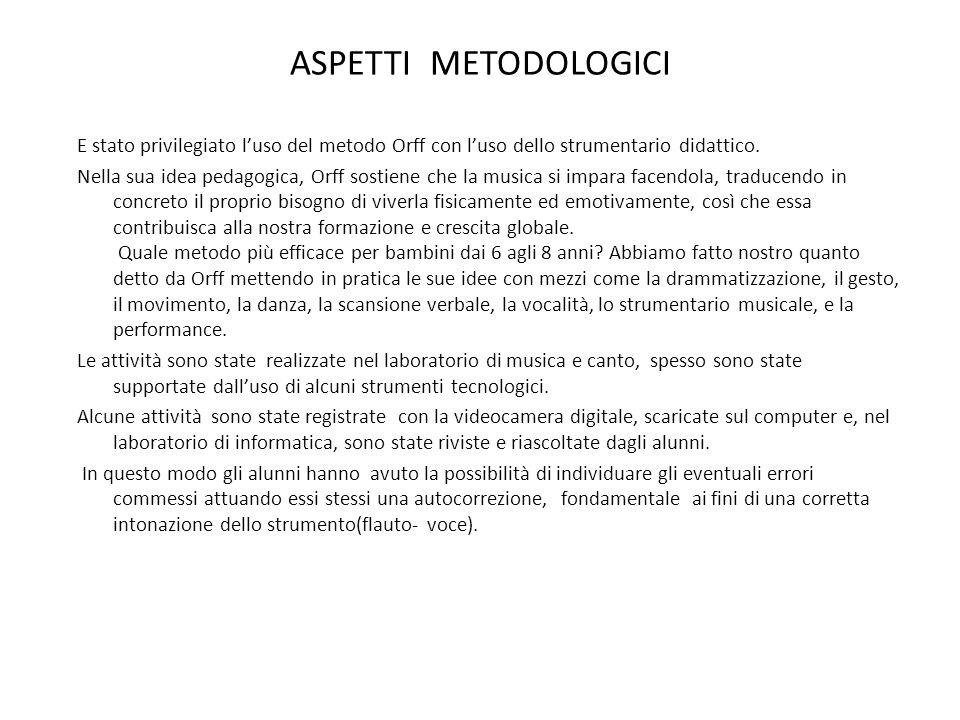 ASPETTI METODOLOGICI E stato privilegiato luso del metodo Orff con luso dello strumentario didattico. Nella sua idea pedagogica, Orff sostiene che la