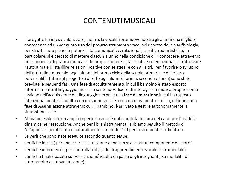 CONTENUTI MUSICALI Il progetto ha inteso valorizzare, inoltre, la vocalità promuovendo tra gli alunni una migliore conoscenza ed un adeguato uso del p